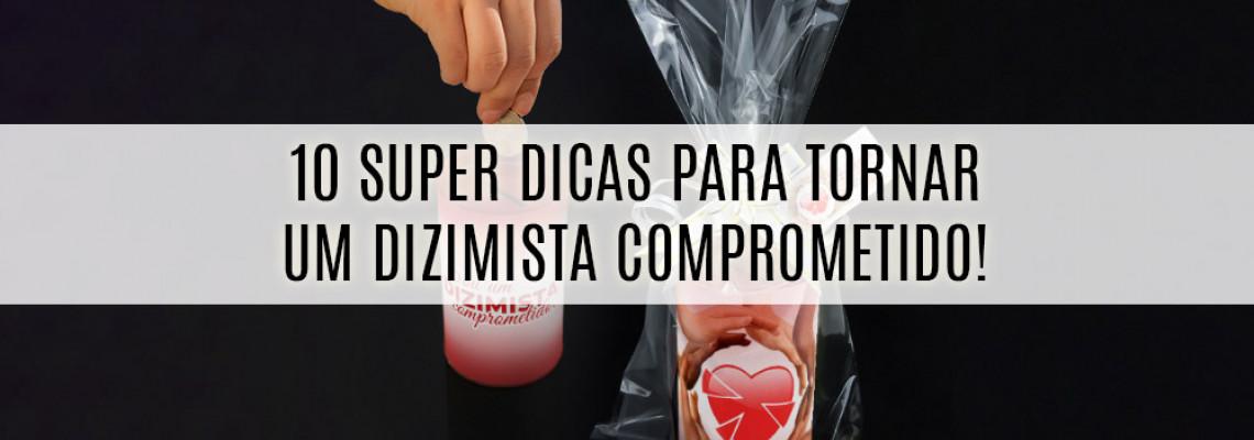 10 SUPER DICAS PARA TORNAR UM DIZIMISTA COMPROMETIDO!